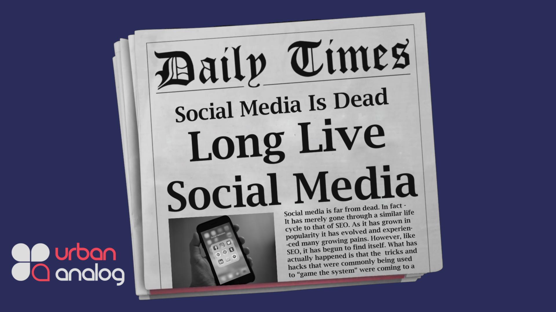 Social Media is DEAD…Long Live Social Media.