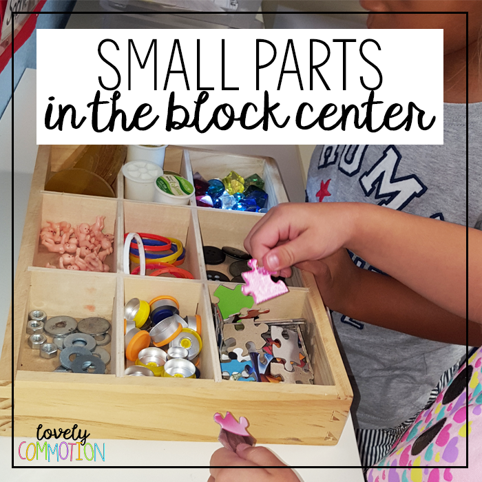 The How and Why of adding small parts to the preschool block center.
