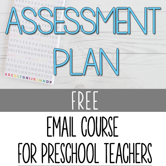 Assessment Plan- Free Email Course for Preschool Teacher - 6 DAYS TO A CLEARER VIEW OF HOW PRESCHOOL ASSESSMENTS AND PORTFOLIOS FIT INTO YOUR CLASSROOM!