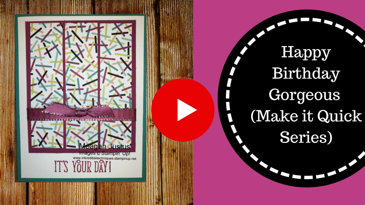Happy Birthday Gorgeous: Make it quick card series