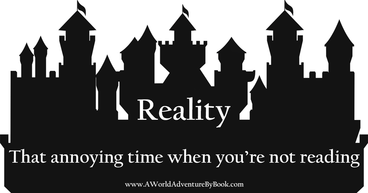 Reality. That annoying time when you're not reading