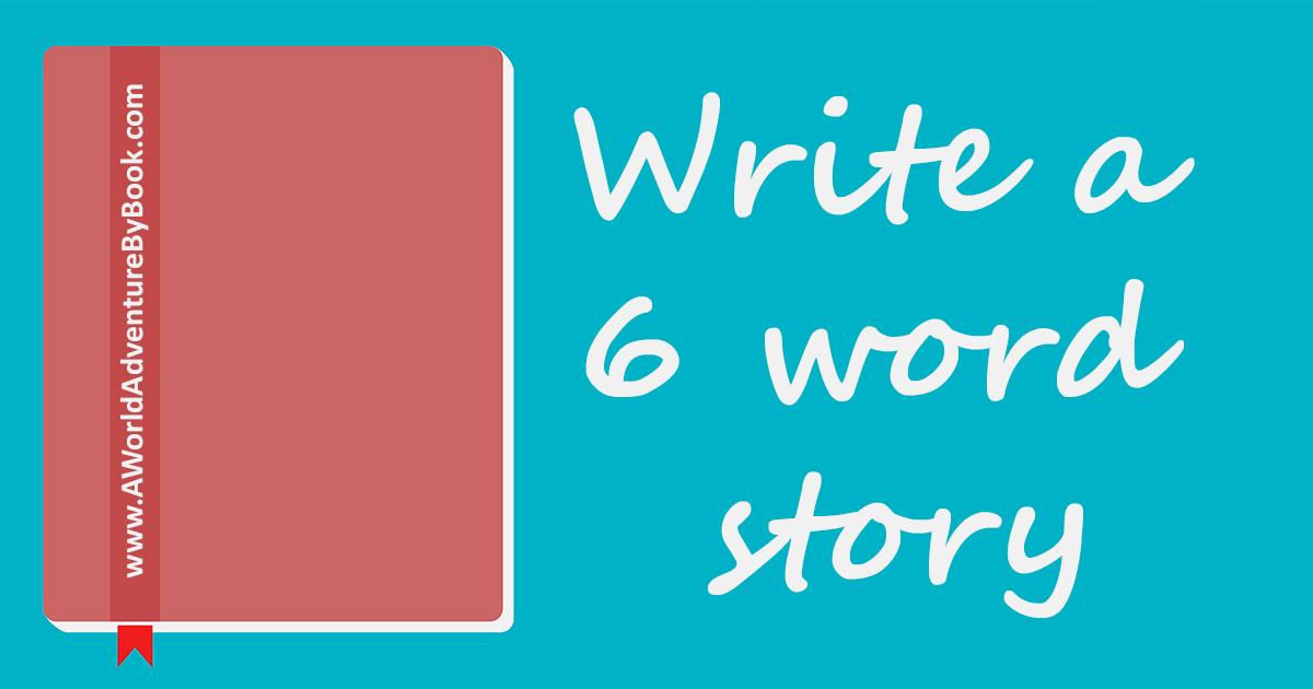 Write a 6 word story