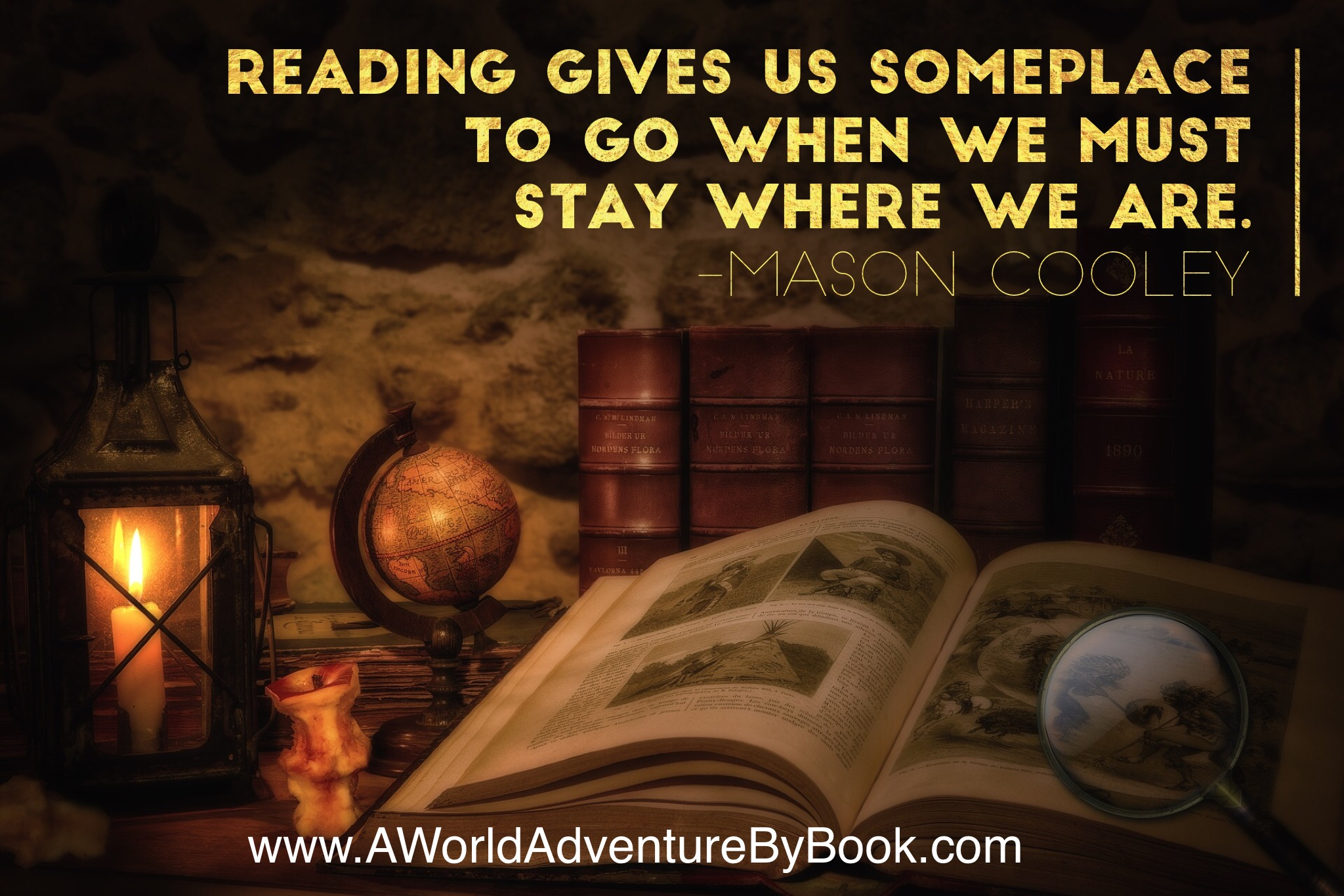 Reading gives us some places to go when we must stay where we are