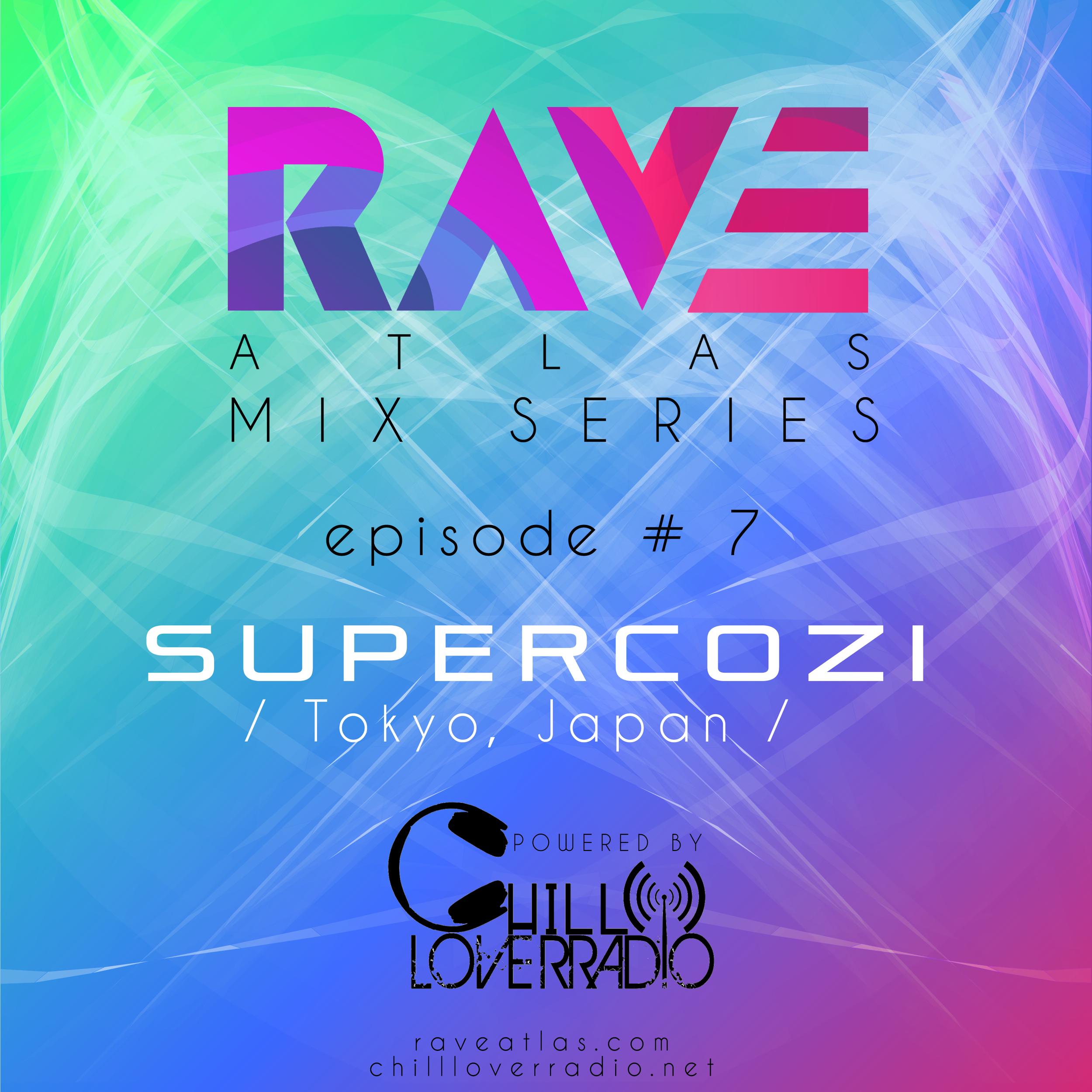 RAVE ATLAS MIX SERIES EP 07 - Supercozi - Tokyo, Japan