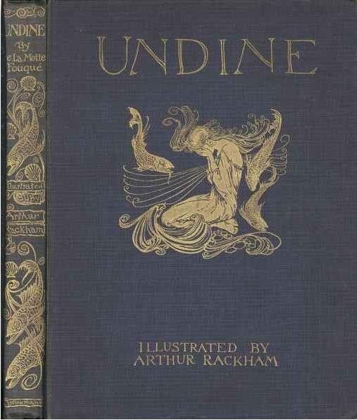 Undine by Friedrich de la Motte Fouqué Illustrated by Arthur Rackham   (1909 version)