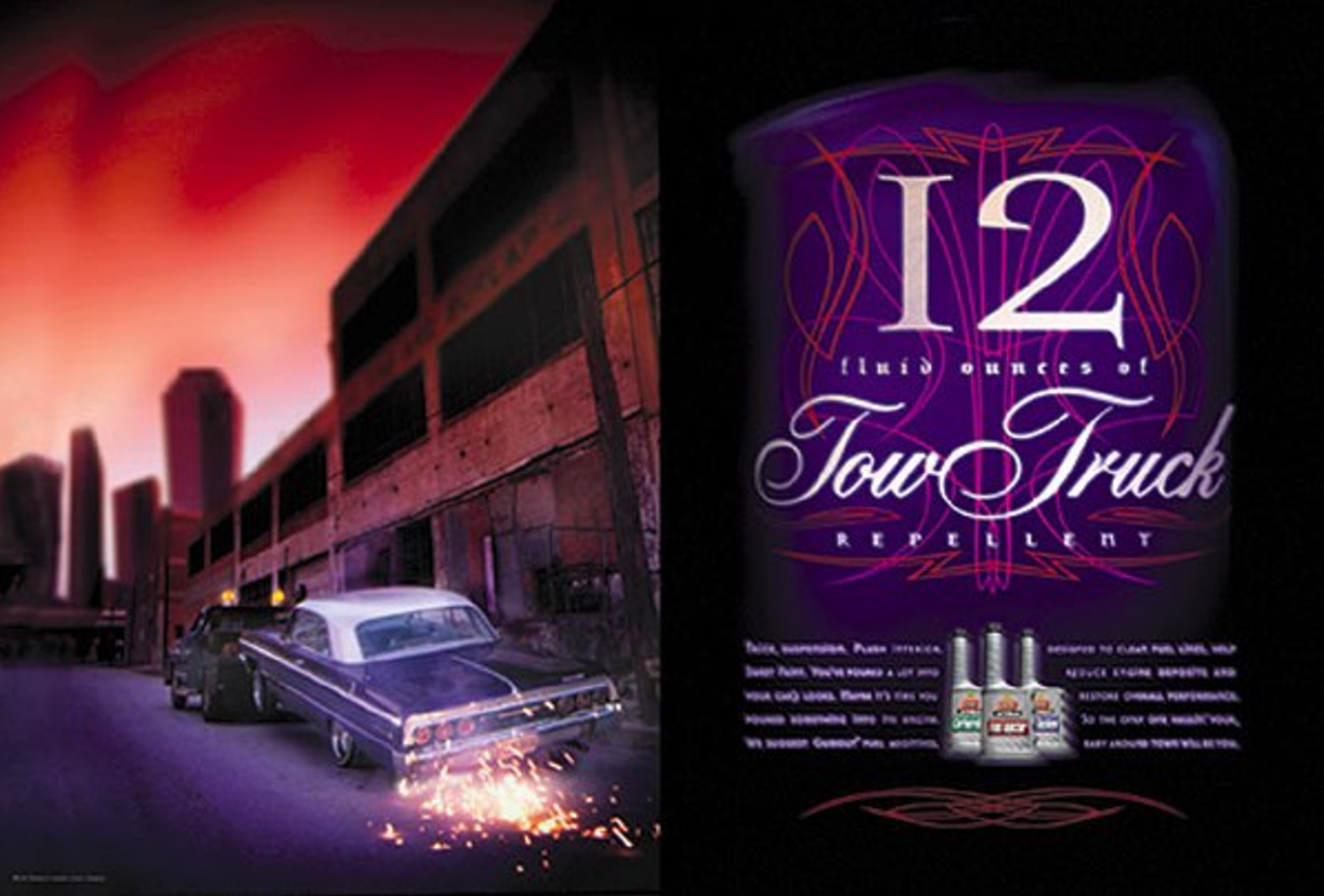 HEADLINE: TWELVE FLUID OUNCES OF TOW TRUCK REPELLENT.  Gumout is the perfect product for extending the life of a tired engine, leaving car lovers more money for fancy paint jobs and lowered suspensions. This ad appeared in Lowrider magazine, hence the use of a customized Impala. I wrote the headline and David Crawford provided the art direction.