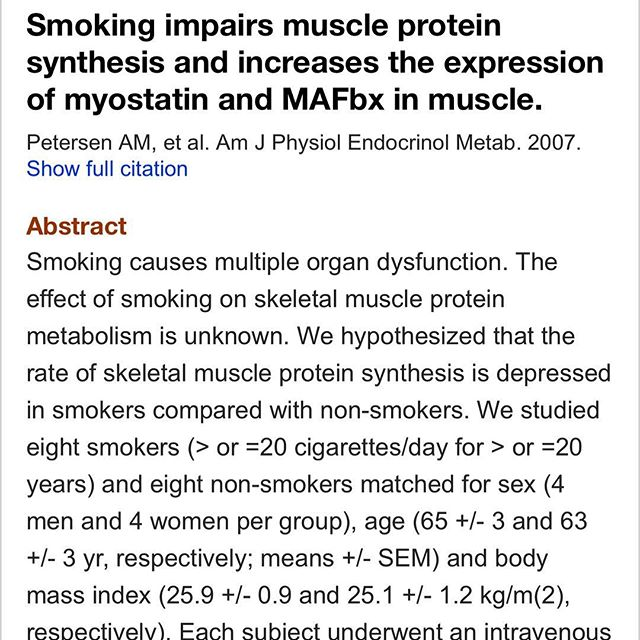 Bodybuilding & Smoking  I've been talking with a client recently about quitting smoking. We all know well enough that smoking increases the risk of developing multiple cancer types, and CV diseases. Is that enough to make you quit?  In bodybuilding-types, negative health effects aren't usually enough to sway somebody away from an act unfortunately. However, if something in any way effects their ability to gain muscle, typically it's right out. I'm hoping this post will do the same.  So, can smoking impair your physique progress?  Yes.  In the study linked below, muscle protein synthesis rates were compared between non-smokers, and long term smokers.  MPS was 37% lower in smokers, and smokers also expressed 33% greater myostatin levels.  Not what you want as a bodybuilder, at all.  https://www.ncbi.nlm.nih.gov/m/pubmed/17609255/