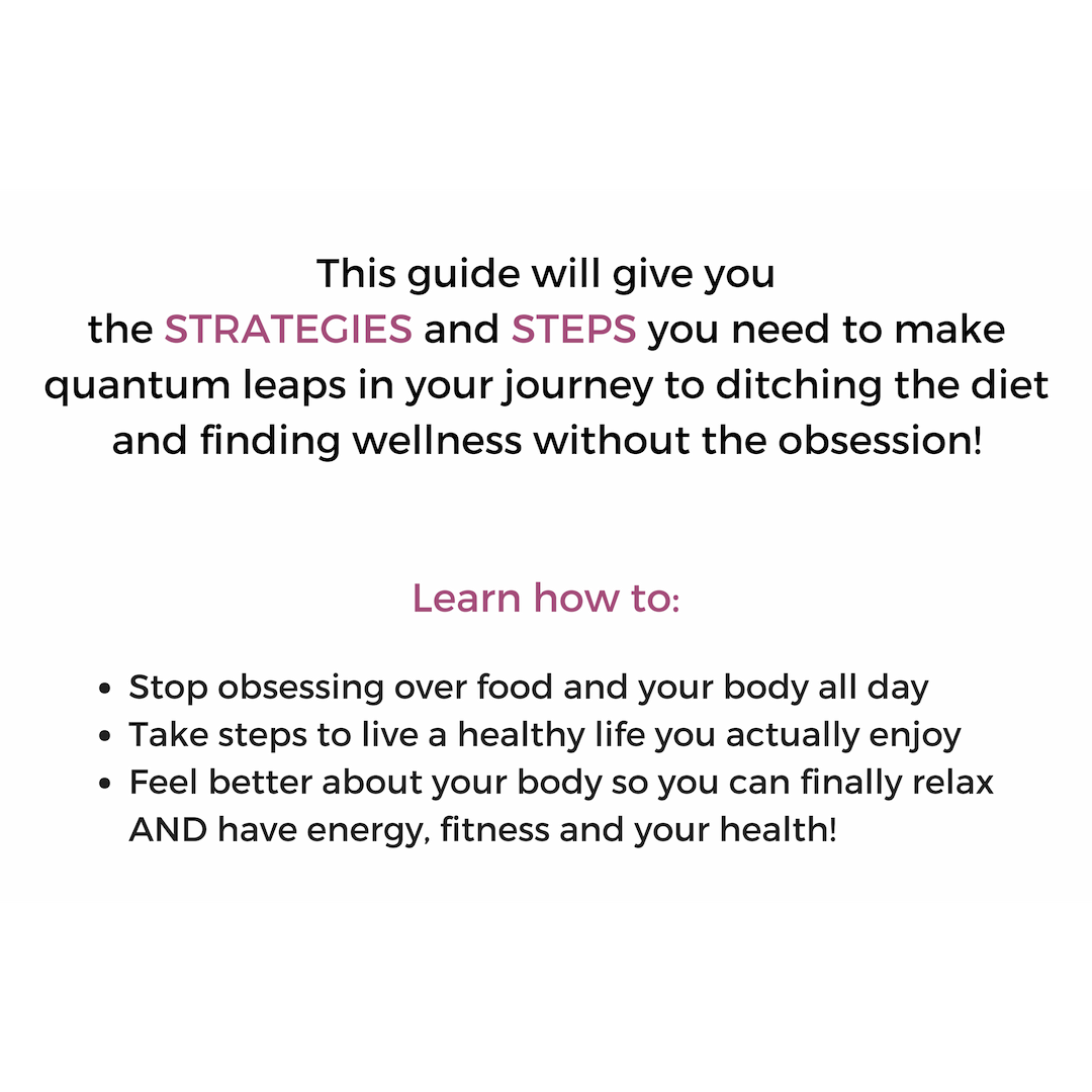This 20 Page Guide will give you the STRATEGIES and STEPS you need to make quantum leaps in your journey to becoming an Intuitive Eater and to stop hating your body..png