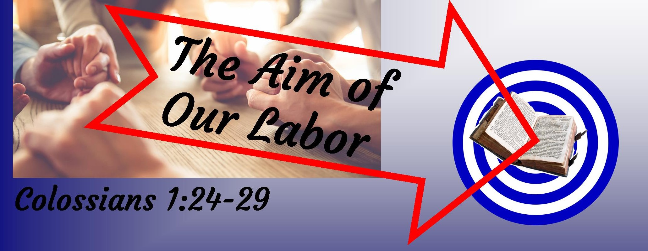"051219-The Aim of our Labor, Colossians 1:24-29. Presented by David McCord, Elder. The aim of our labor is to present everyone mature in Christ. The Actions of a Disciple Maker:1. Proclaim 2. Present 3. Labor. 1st Thessalonians 1:3-5 ""We recall, in the presence of our God and Father, your work of faith, labor of love, and endurance of hope in our Lord Jesus Christ, knowing your election, brothers loved by God. For our gospel did not come to you in word only, but also in power, in the Holy Spirit, and with much assurance."""