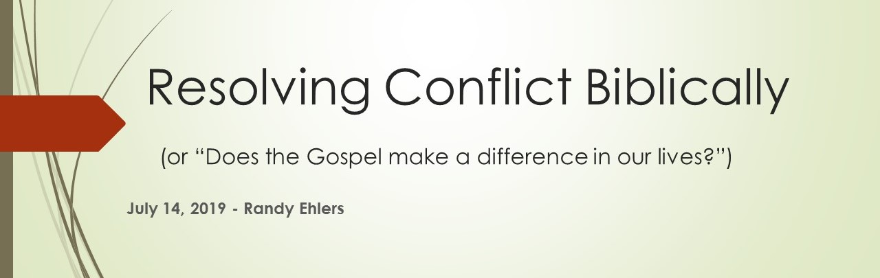 "071419- ""Resolving Conflicts Biblically""-Matthew 5:9  ""The peacemakers are blessed, for they will be called sons of God."" The way we address everyday conflict should reflect Jesus' commands to show mercy, to examine our own sinful motives, seek reconciliation, and forgive as we have been forgiven. Ephesians 4:32 ""…and be kind and compassionate to one another, forgiving one another, just as God also forgave you in Christ."" ""Unforgiveness is the poison you drink hoping that the other person will die."""