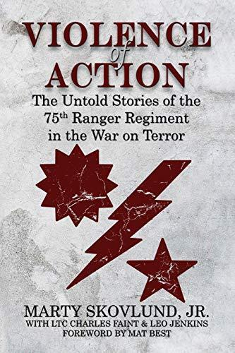 Violence of Action: The Untold Stories of the 75th Ranger Regiment in the War on Terror - Violence of Action is much more than the true, first-person accounts of the 75th Ranger Regiment in the Global War on Terror. Between these pages are the heartfelt, first-hand accounts from, and about, the men who lived, fought, and died for their country, their Regiment, and each other. This book captures the on-the-ground perspective of historical events such as Objective Rhino, Haditha Dam, recovering Jessica Lynch, the hunt for Zarqawi, the recovery of Extortion 17 and everything in between.