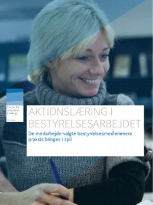 """""""Aktionslæring i bestyrelsesarbejdet"""" af Ambios for Center for arbejdsliv og læring   Hent her"""