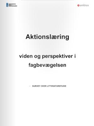 Aktionslæring – viden og perspektiver i fagbevægelsen. Del I: Survey og Del II. Baggrundsrapport over litteraturstudie. Ambios for LO / FIUs Udviklingsenhed   Hent her
