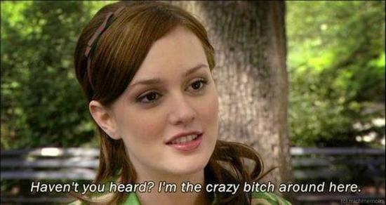 """crazy bitch around here"""