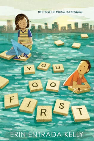 You Go First,  by Erin Entrada Kelly
