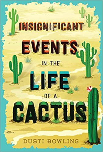 Insignificant Events in the Life of a Cactus,  By Dusti Bowling