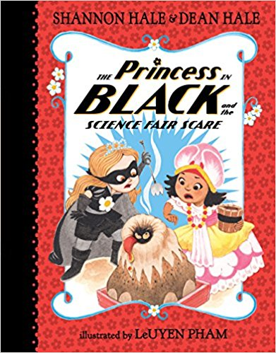 The Princess in Black and the Science Fair Scare,  by  Shannon Hale