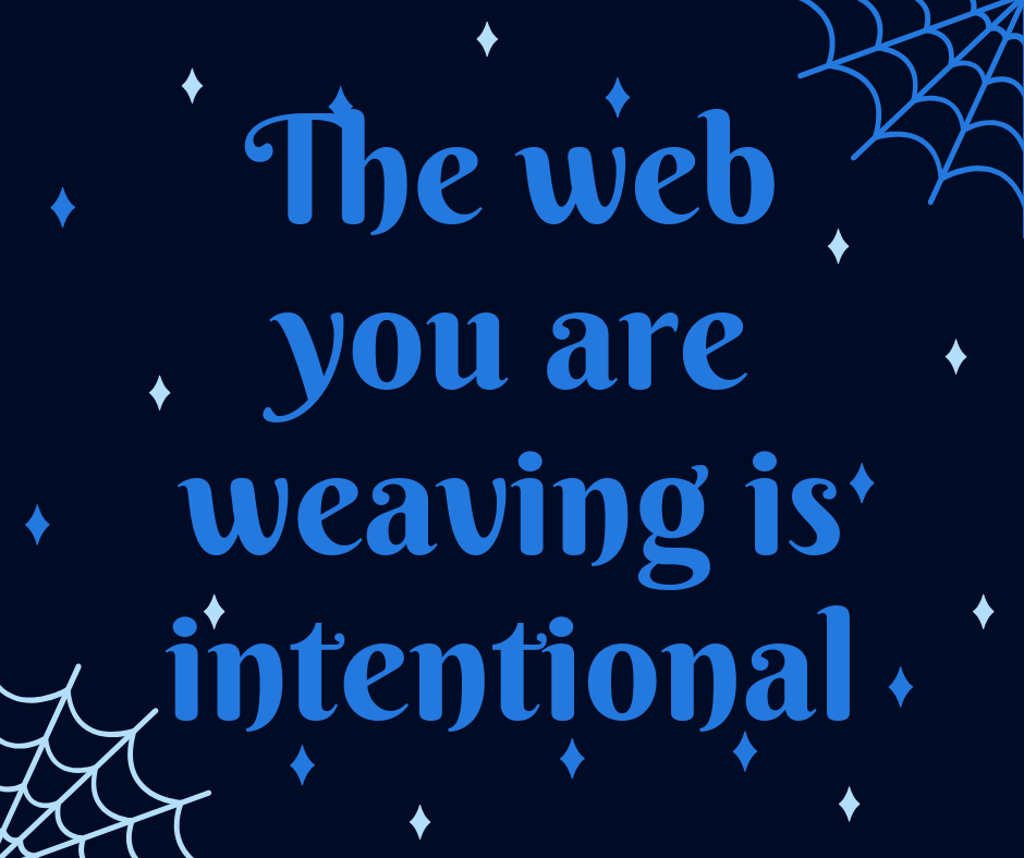The web you are weaving is intentional.png