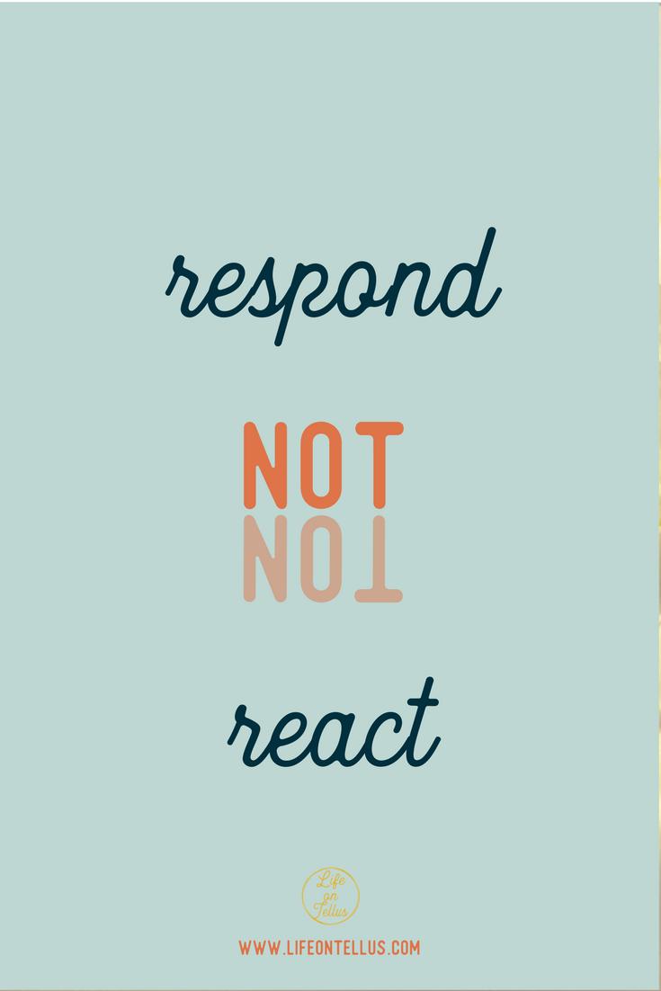 respond not react