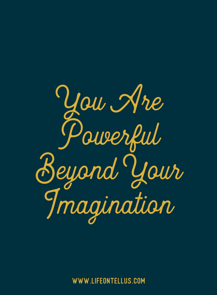 You are powerful beyond your imagination