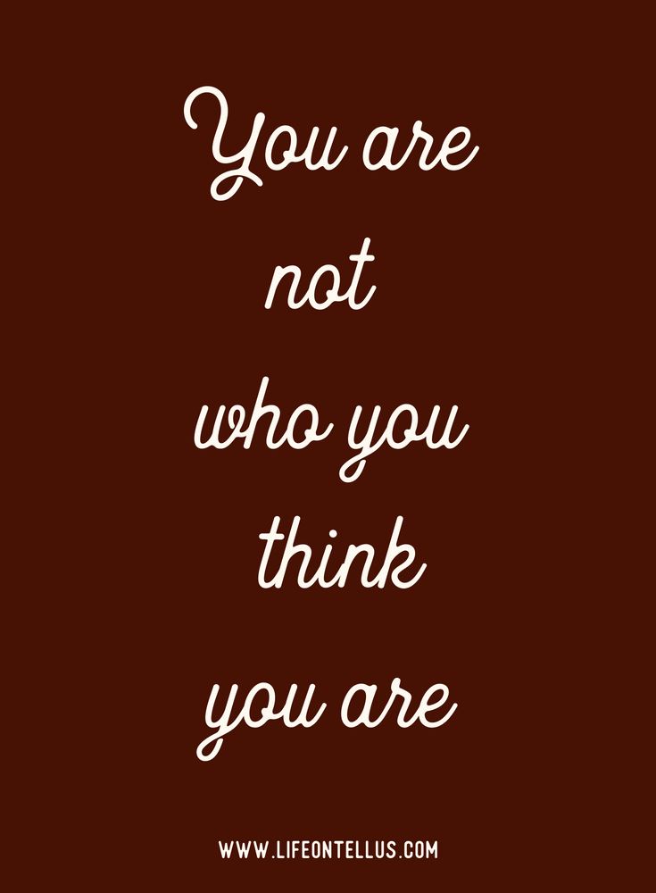 You are not who you think you are.png