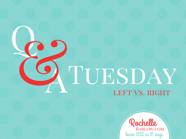 Q&A Tuesday Left vs. Right. How do you learn ASL if you're left-handed? #ASL