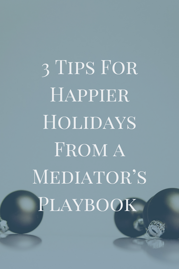 3 Tips for Happier Holidays from a Mediator's Playbook