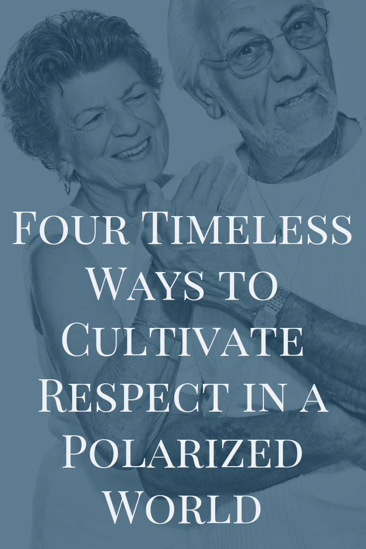 Four Timeless Ways to Cultivate Respect in a Polarized World