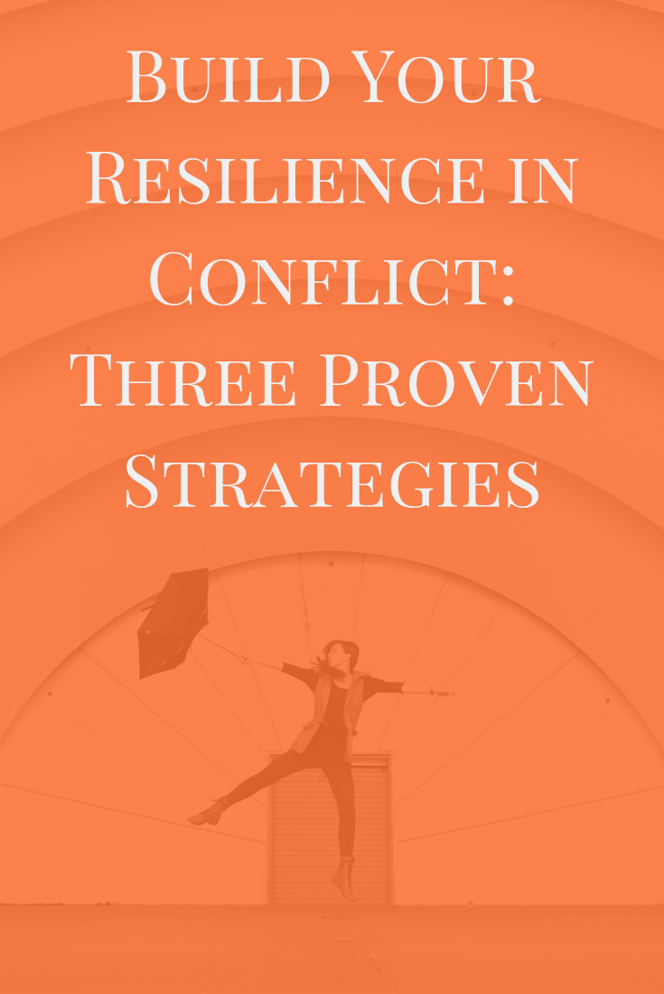 Build Your Resilience in Conflict: Three Proven Strategies