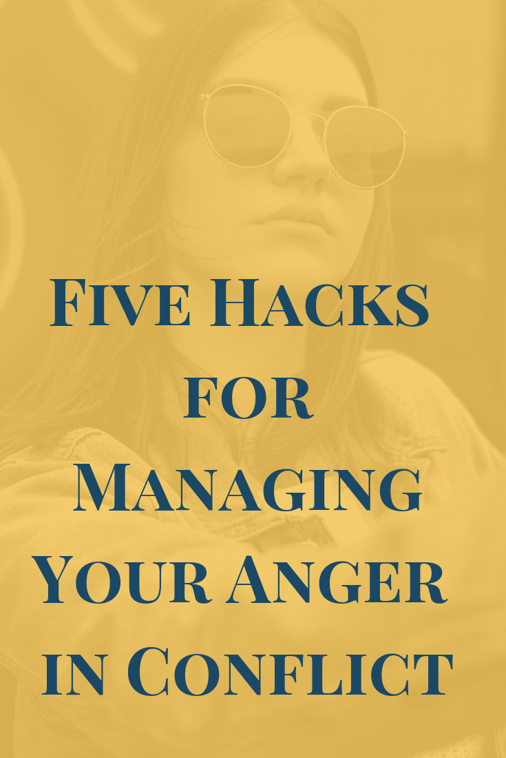 Five Hacks for Managing Your Anger in Conflict
