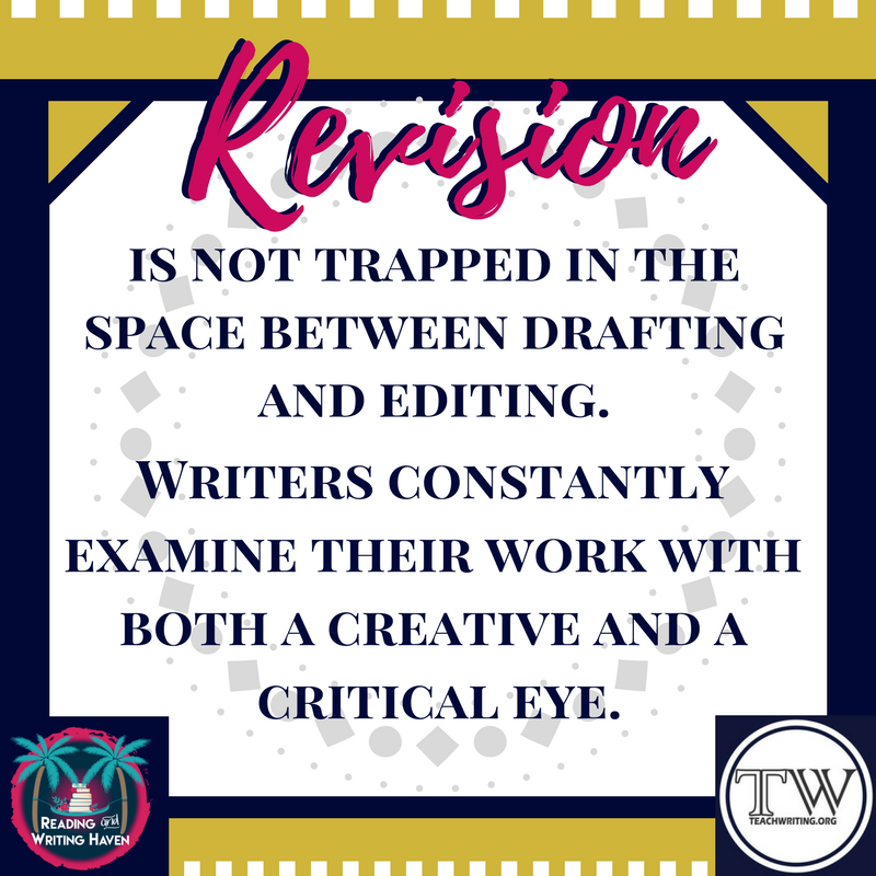 revision continues through the end of the writing process. It's not trapped in the space between drafting and editing. Writers constantly examine their work and decide to tweak it. (3).png