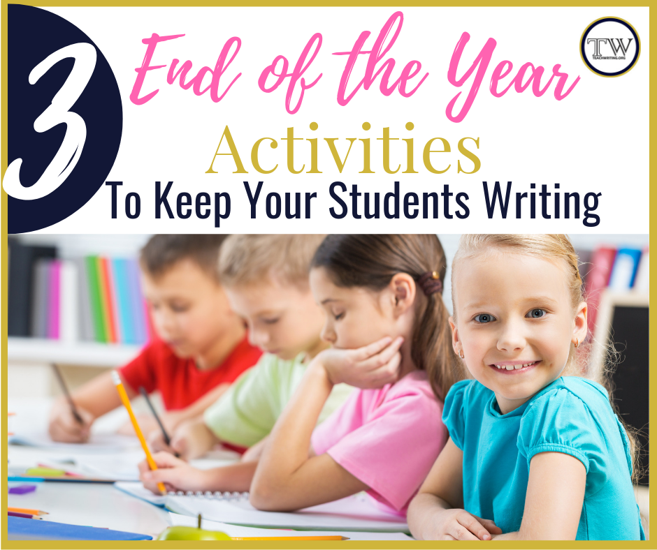 3 End of the Year Activities To Keep Students Writing