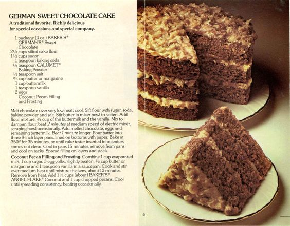German Sweet Chocolate Cake ... This is a magazine cut out that I have had for years ... The first time we ever tasted German Chocolate Cake was in 1957 when a friend of the family brought a German Chocolate Cake at the death of my maternal grandmother ... we thought it was the best cake we ever tasted.