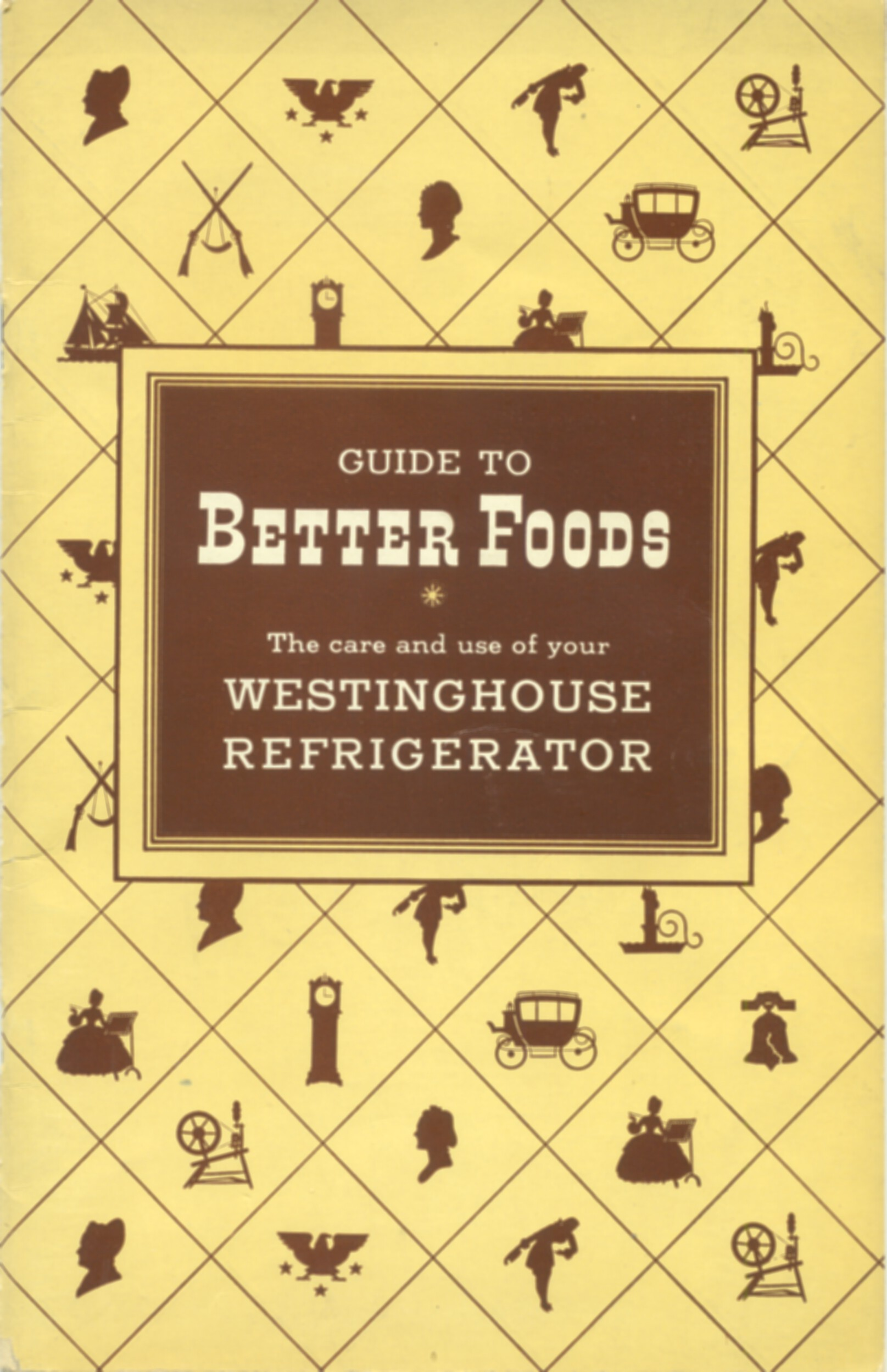 Guide to Better Foods ... undated care and use refrigerator booklet ... late 1940s or early 1950s