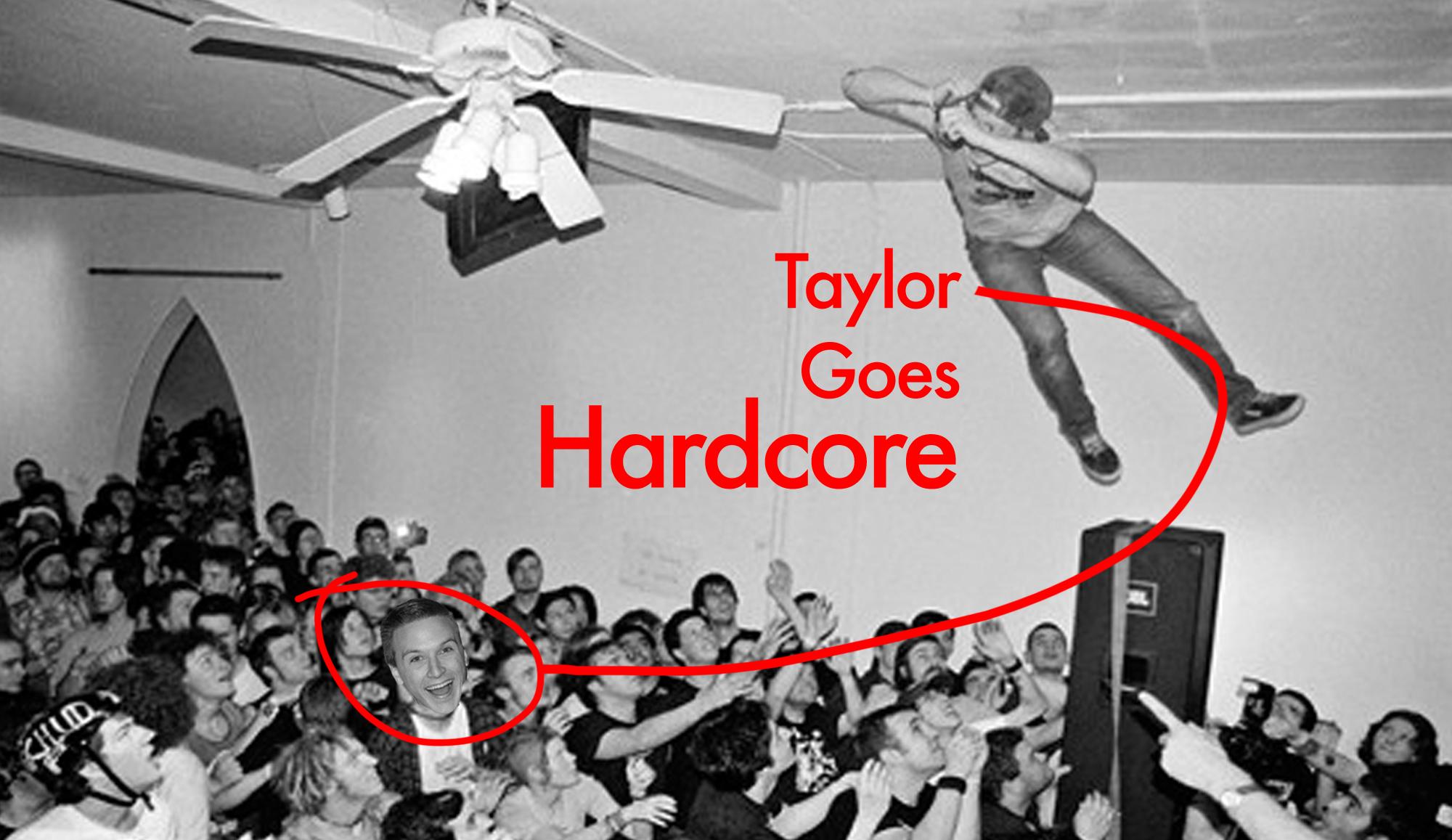 Hardcore-Goes-Taylor.jpg