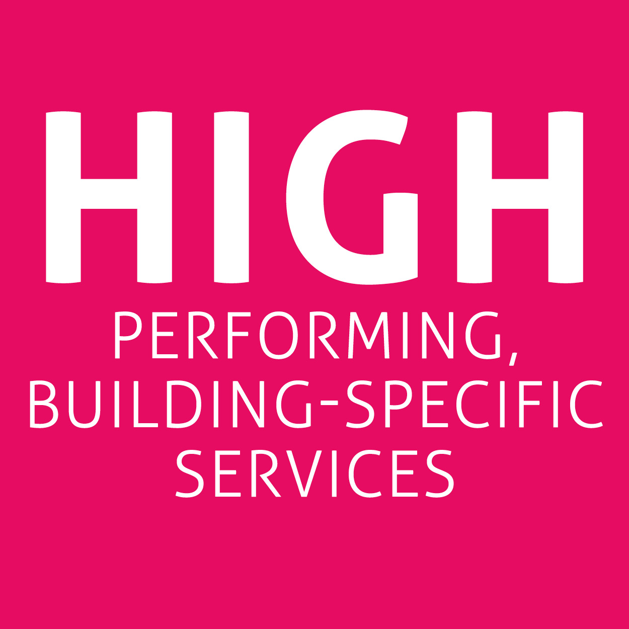 High performing building specific services
