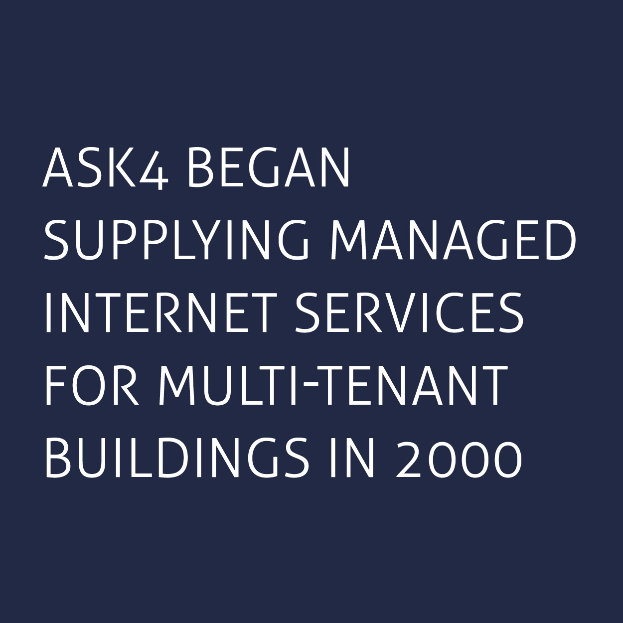 ASK4 began supplying managed internet services for multi-tenant buildings in 2000.