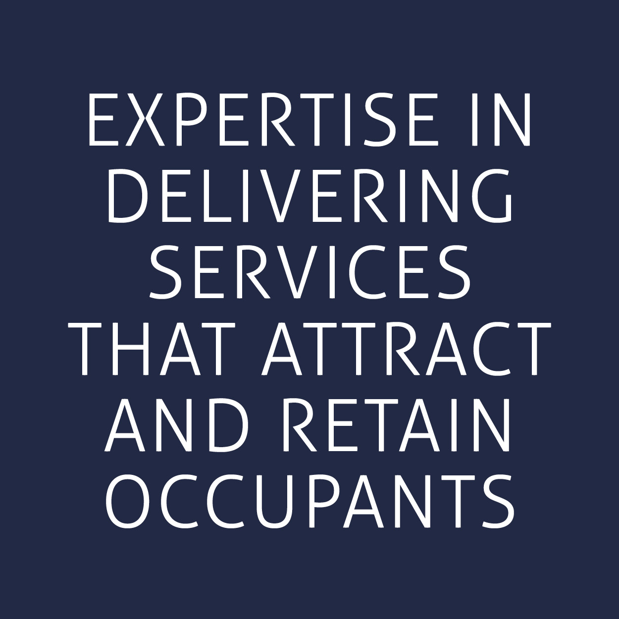 Expertise in delivery services that attract and retain occupants.
