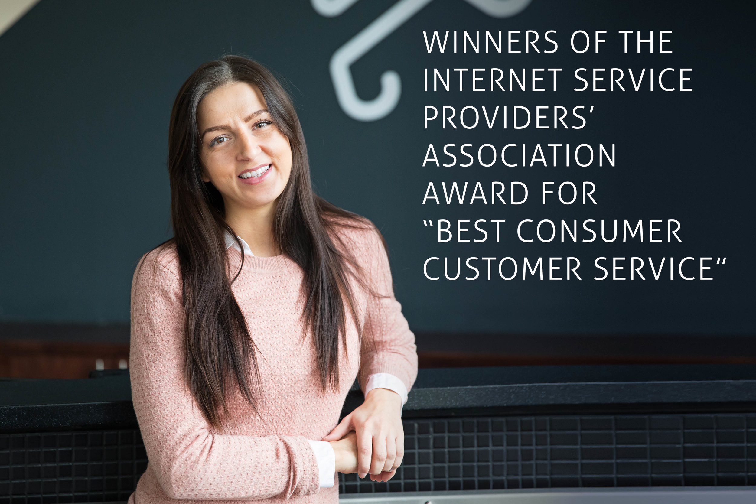 Winners of the Internet Service Providers' Association Award for Best Consumer Customer Service.