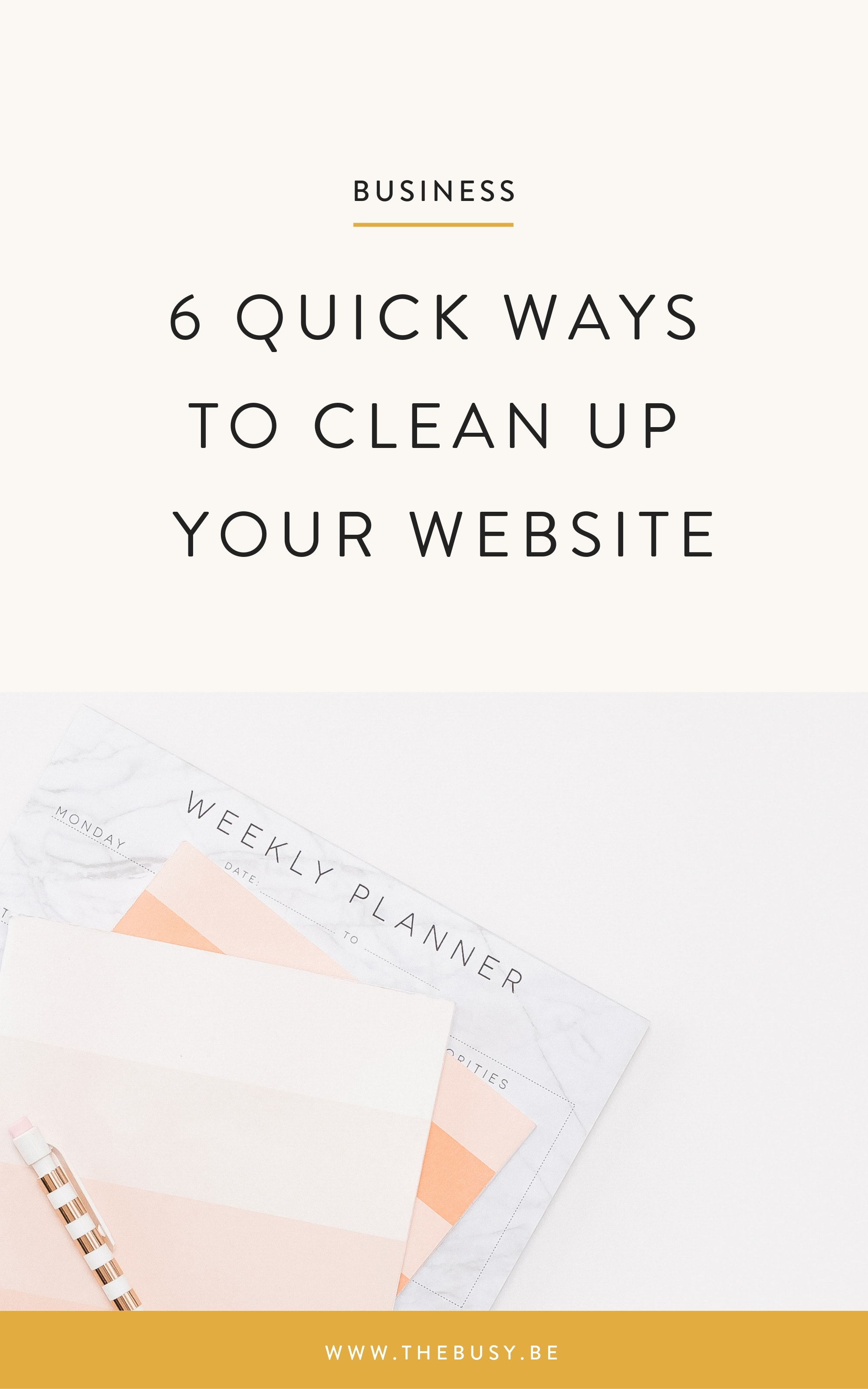6 Quick Ways to Clean Up Your Website - The Busy Bee