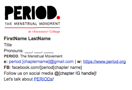 Make sure you add this signature to your  PERIOD chapter's  email!