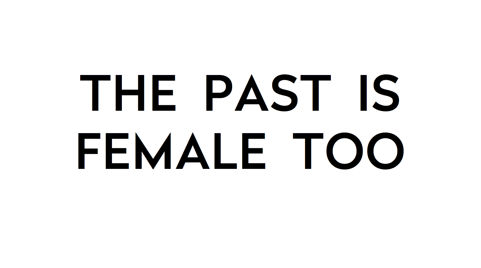 """THE PAST IS FEMALE TOO   is a campaign I developed for Sistory.co to highlight women's contributions, often overlooked,to the historical record. A series of posts accompanied the distribution of t-shirts modeled after the popular ones boasting the slogan, """"THE FUTURE IS FEMALE."""""""