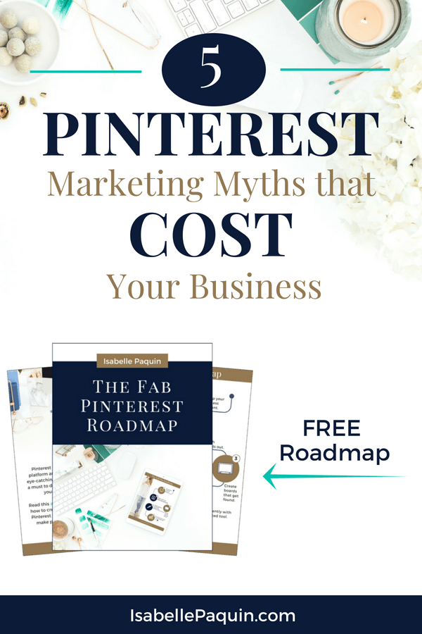 Find out the 5 most common Pinterest Marketing myths and why it's costing your business to fall for one of these. Includes a FREE roadmap so you too can learn how to use Pinterest marketing strategies for growing your small business. Click on the pin to learn more!