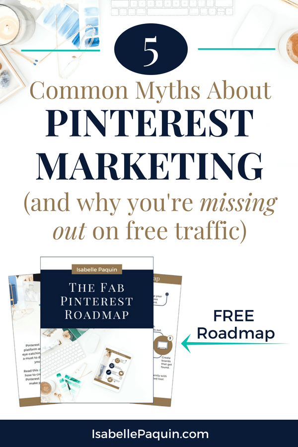 Find out common Pinterest Marketing myths and why you're missing out on free website traffic. Includes a FREE Pinterest Roadmap to help you learn how to use Pinterest for business. #isabellepaquin #pinteresttips #pinterestmarketing