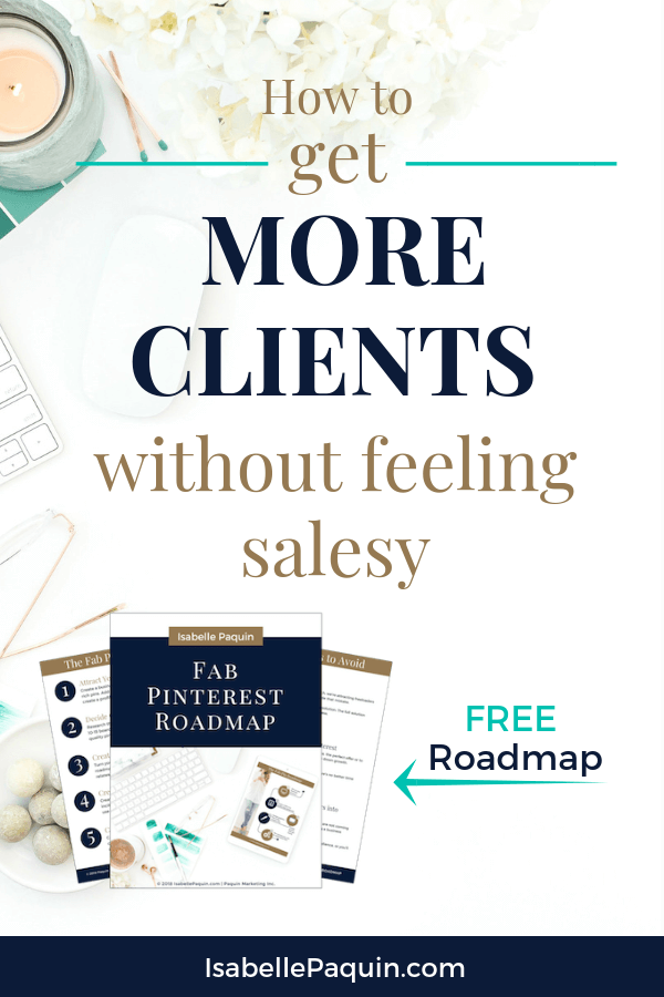How to get clients for your coaching or service business using Pinterest. Learn how to attract your ideal clients so you're not feeling salesy. Includes a FREE Roadmap to help you get started successfully with using Pinterest for business. #isabellepaquin #pinterestmarketing #getclients