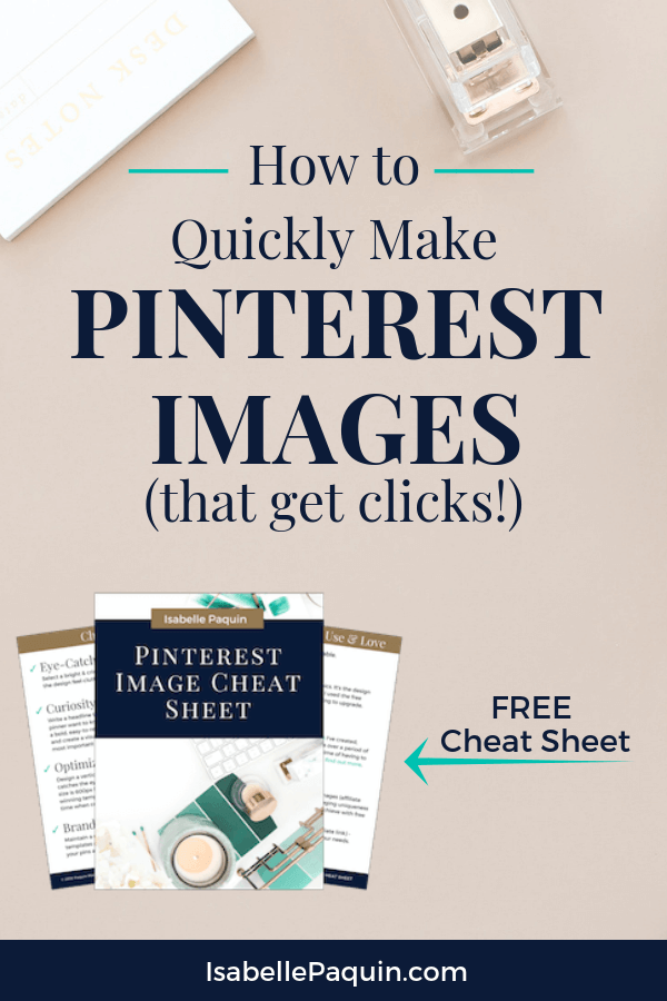 How to Make Pinterest Images that people want to click! Includes a FREE Cheat Sheet with tips to help you design Pinterest graphics for your small business. #pinterestimages #pinterestmarketing #pinteresttips #isabellepaquin