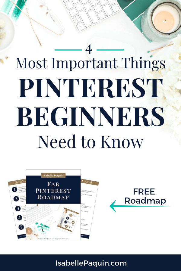 Find out how to stop wasting time and start getting results FAST with the 4 most important things Pinterest for business beginners need to focus on. #pinterestmarketing #isabellepaquin