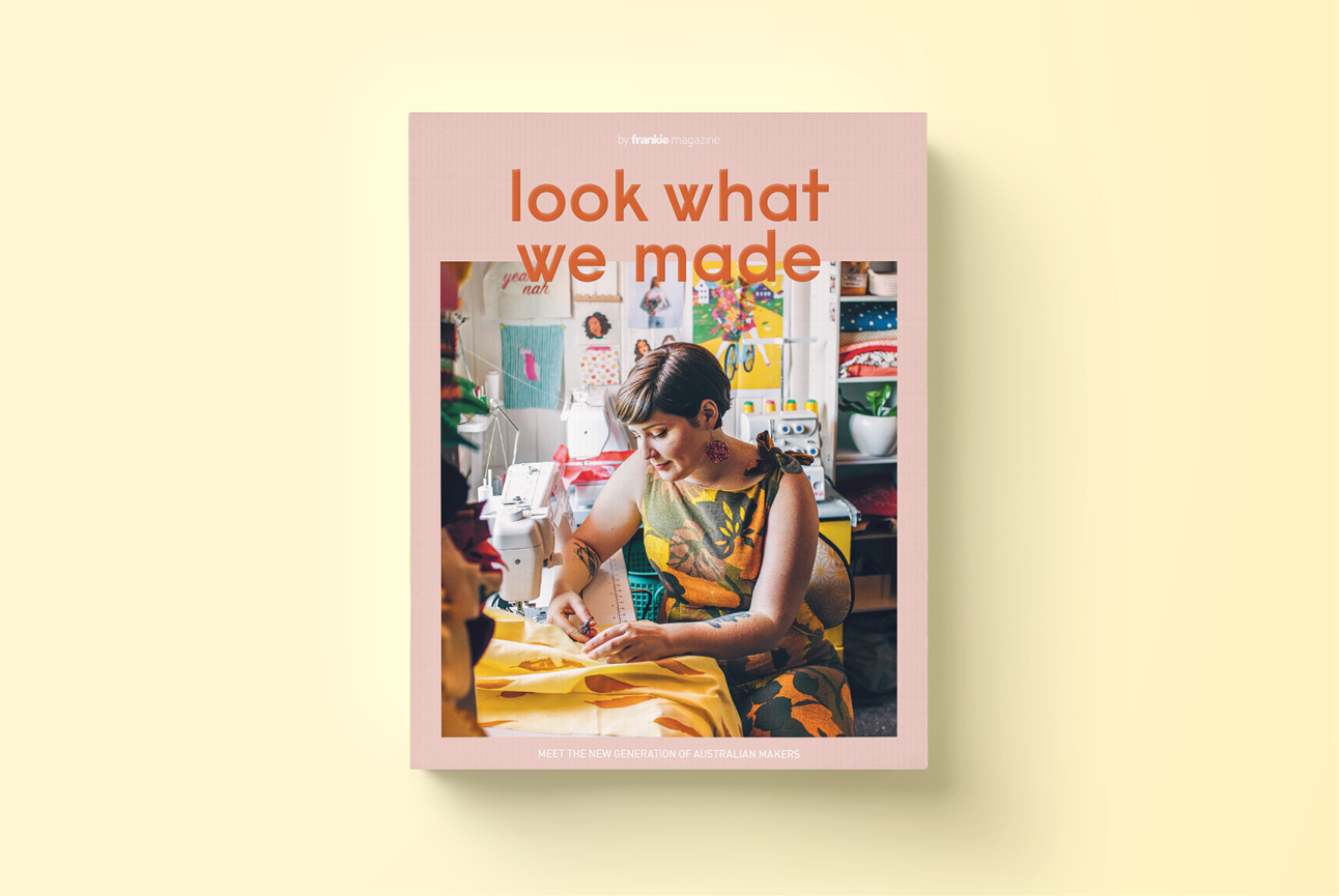 The cover of Look What We Made, a new publication from the makers of Frankie Magazine about living and working as a maker today.