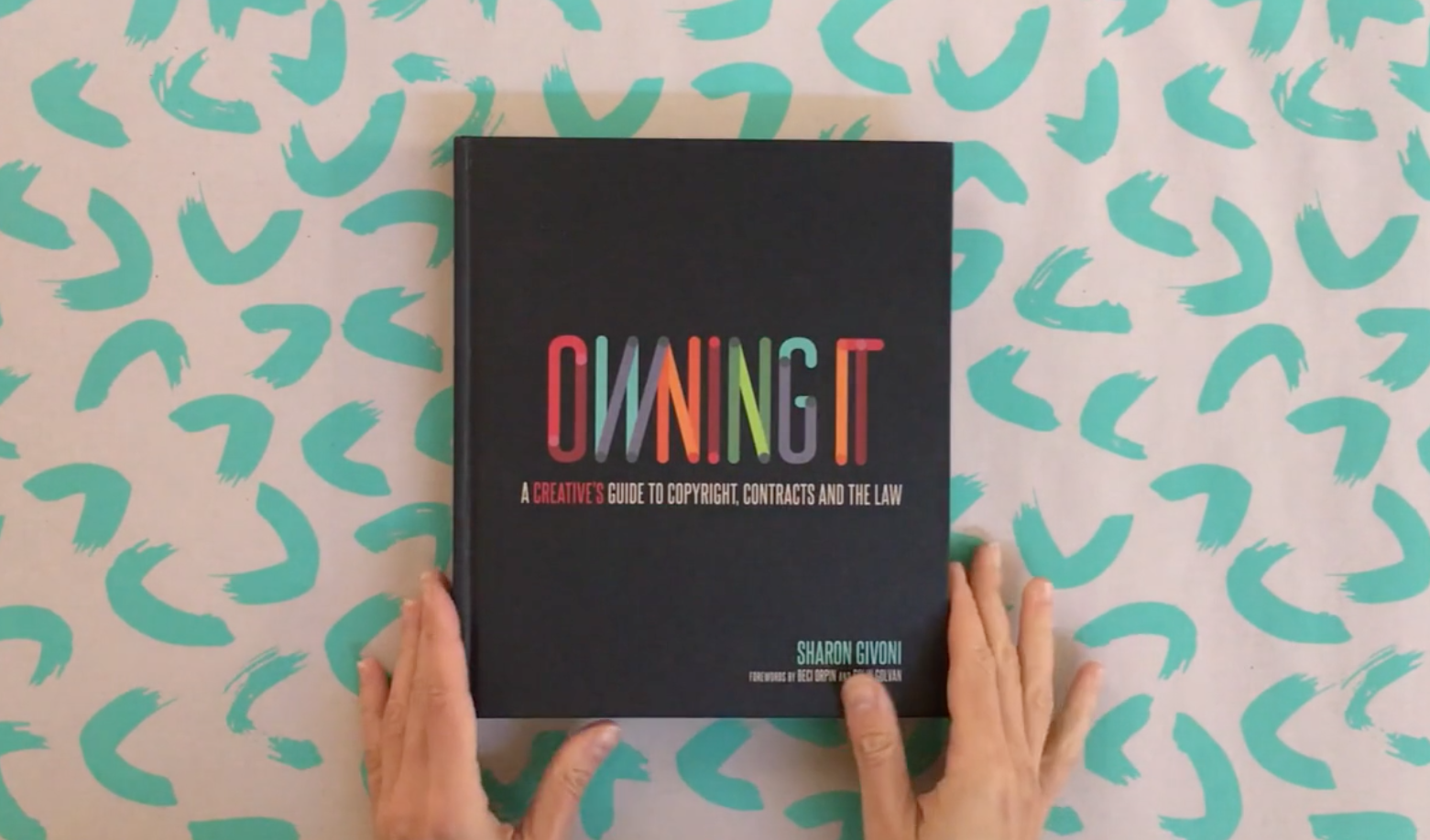 Owning It: A Creative's Guide to Copyright, Contracts and The Law    Creative Minds