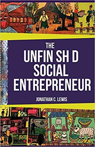 The Unfinished Social Entrepreneur by Jonathan Lewis